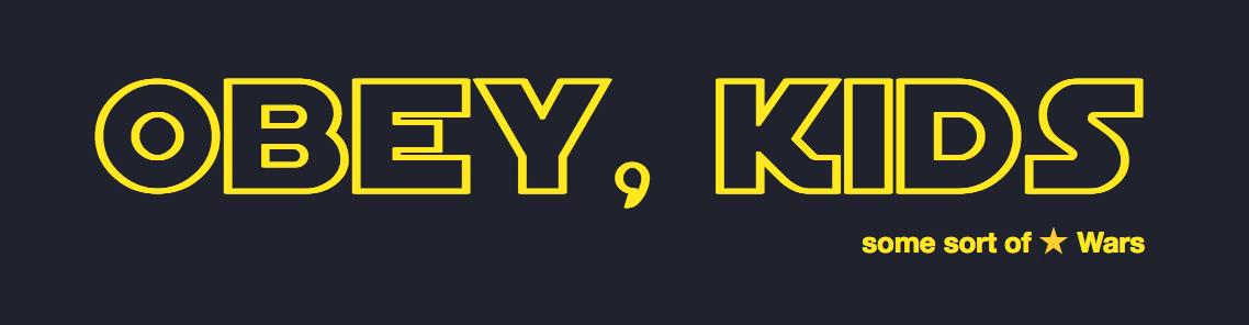 Obey, kids
