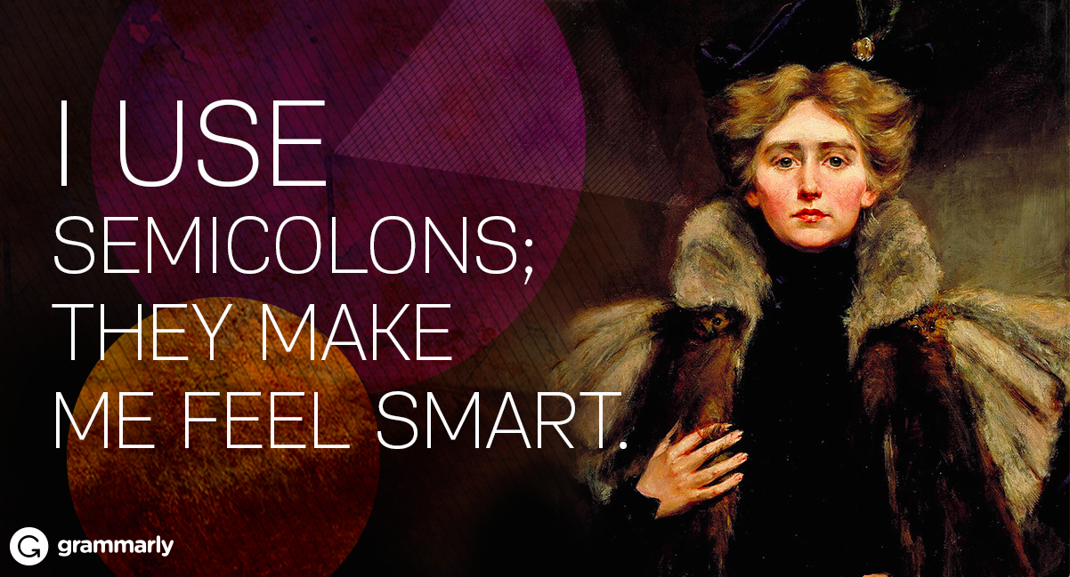 I use semicolons; they make me feel smart